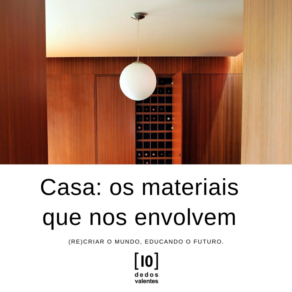 # Casa: os materiais que nos envolvem