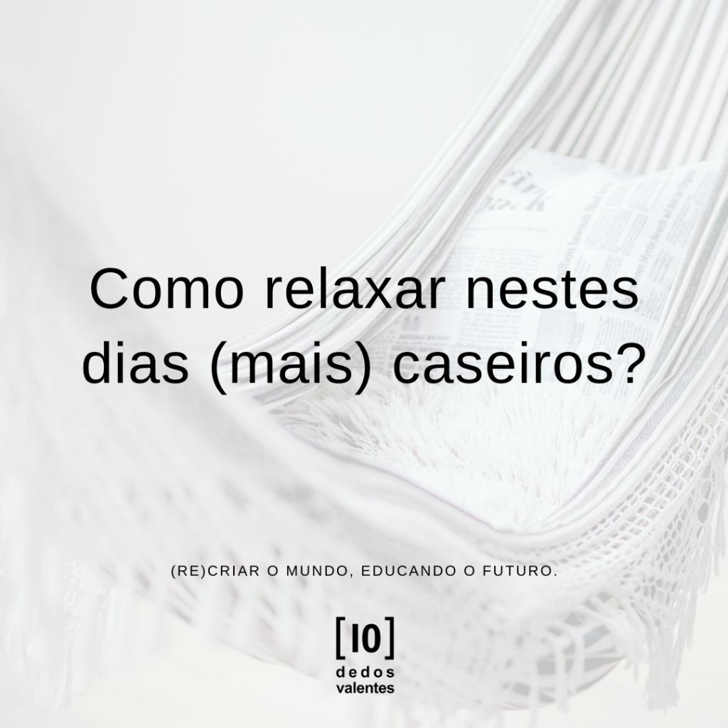 # Como relaxar nestes dias (mais) caseiros?