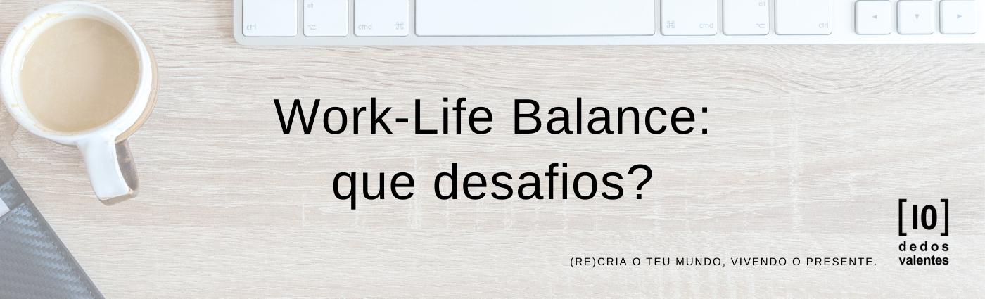 Work-Life Balance: que desafios?